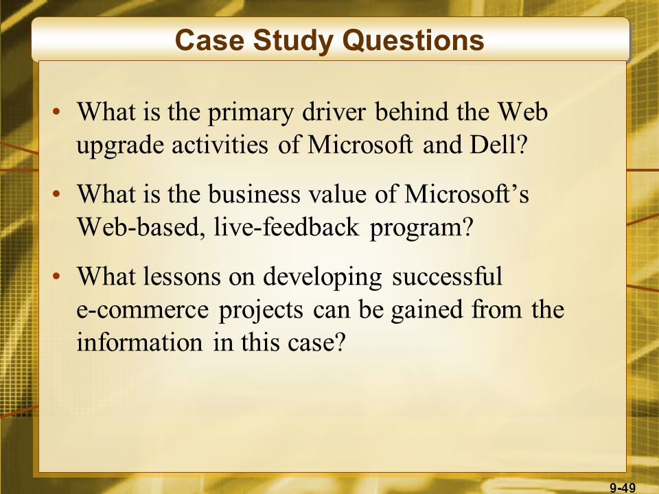 9-49 Case Study Questions What is the primary driver behind the Web upgrade activities of Microsoft and Dell? What is the business value of Microsoft'