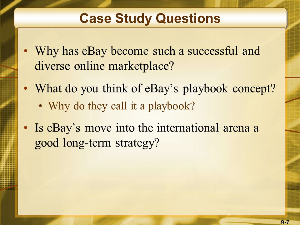 9-7 Case Study Questions Why has eBay become such a successful and diverse online marketplace? What do you think of eBay's playbook concept? Why do th