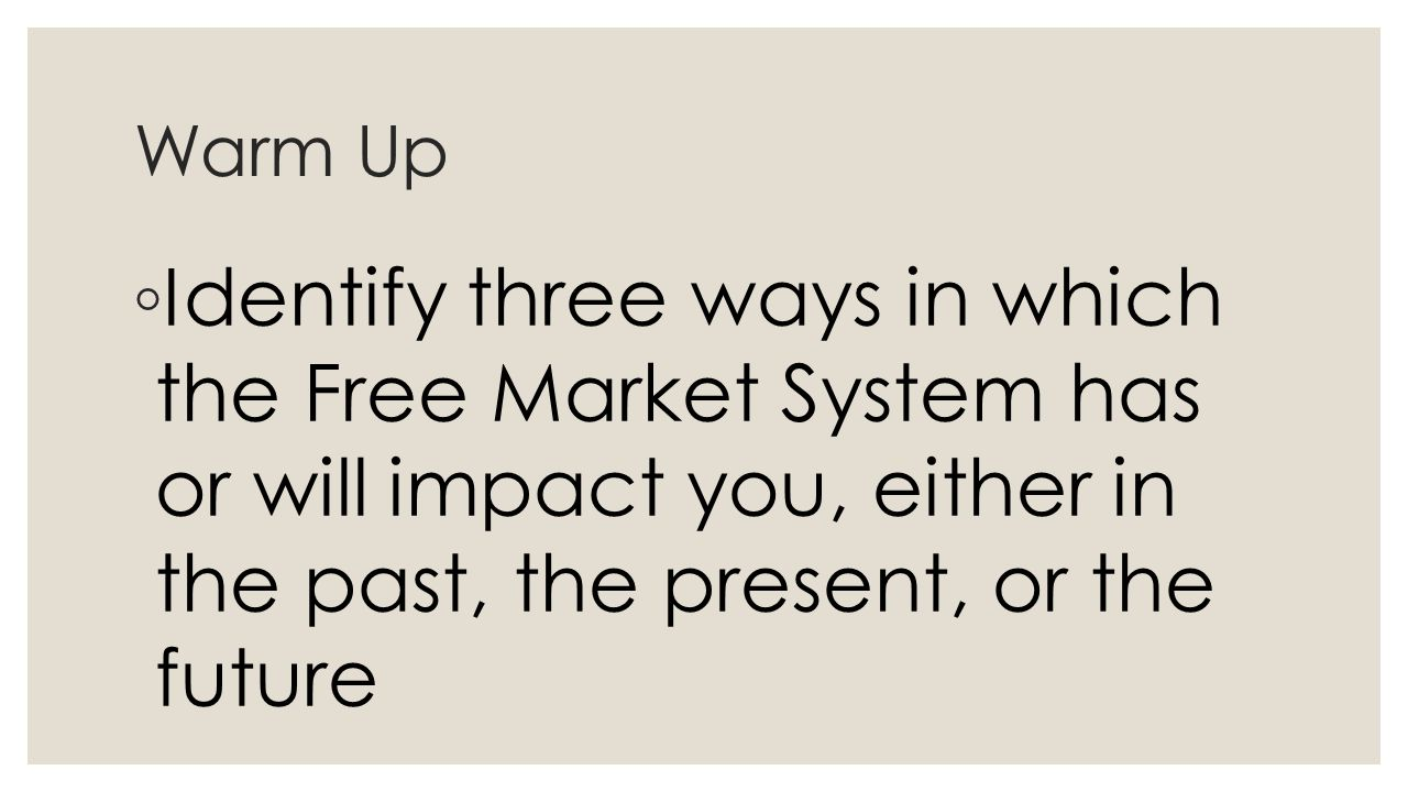 economic systems part homework research project part  5 warm up ◦ identify three ways in which the market system has or will impact you either in the past the present or the future