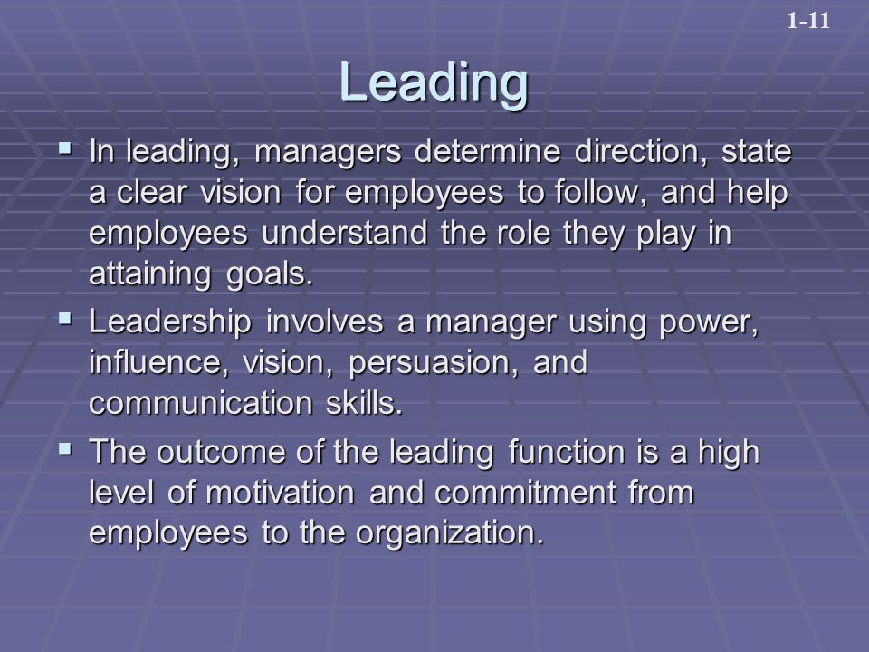 LeadingLeading  In leading, managers determine direction, state a clear vision for employees to follow, and help employees understand the role they play in attaining goals.