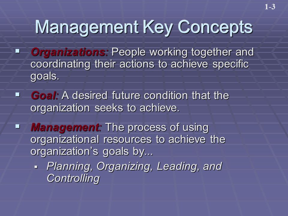 Management Key Concepts  Organizations: People working together and coordinating their actions to achieve specific goals.
