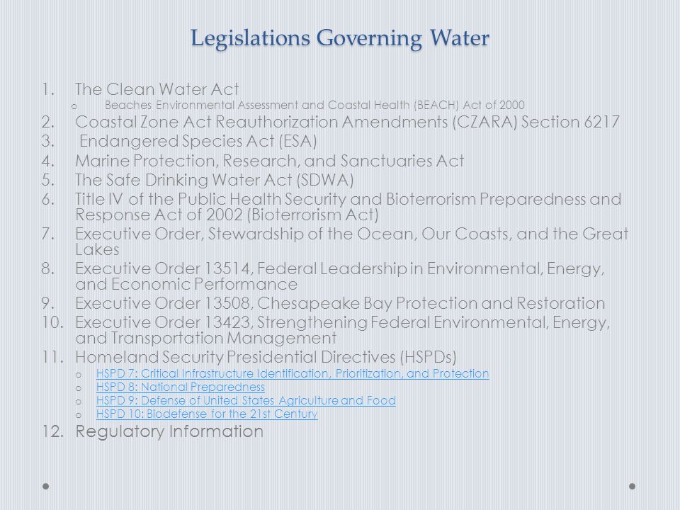 Legislations Governing Water 1.The Clean Water Act o Beaches Environmental Assessment and Coastal Health (BEACH) Act of 2000 2.Coastal Zone Act Reauthorization Amendments (CZARA) Section 6217 3.