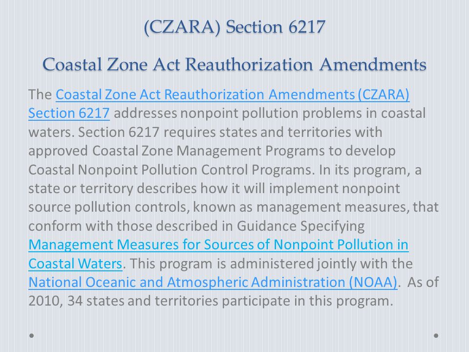 (CZARA) Section 6217 Coastal Zone Act Reauthorization Amendments The Coastal Zone Act Reauthorization Amendments (CZARA) Section 6217 addresses nonpoint pollution problems in coastal waters.