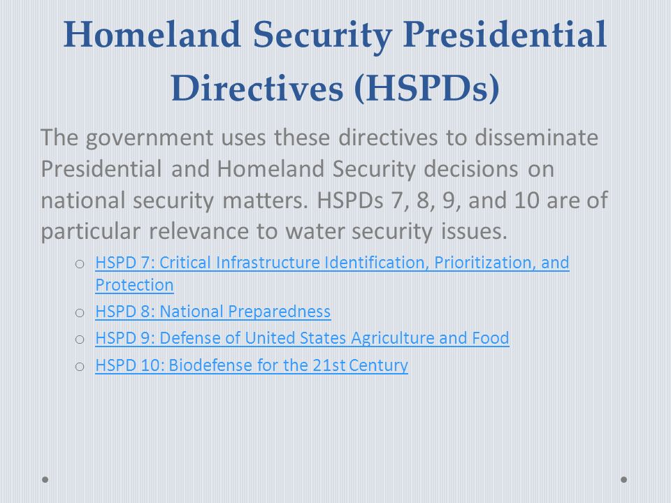 Homeland Security Presidential Directives (HSPDs) The government uses these directives to disseminate Presidential and Homeland Security decisions on national security matters.