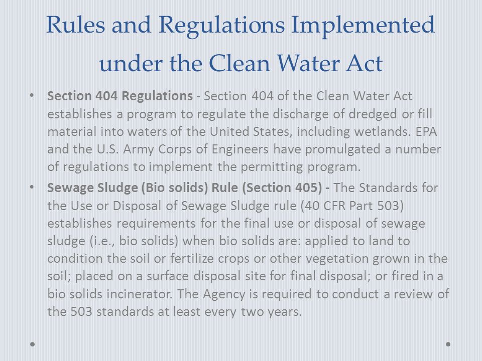 Rules and Regulations Implemented under the Clean Water Act Section 404 Regulations - Section 404 of the Clean Water Act establishes a program to regulate the discharge of dredged or fill material into waters of the United States, including wetlands.