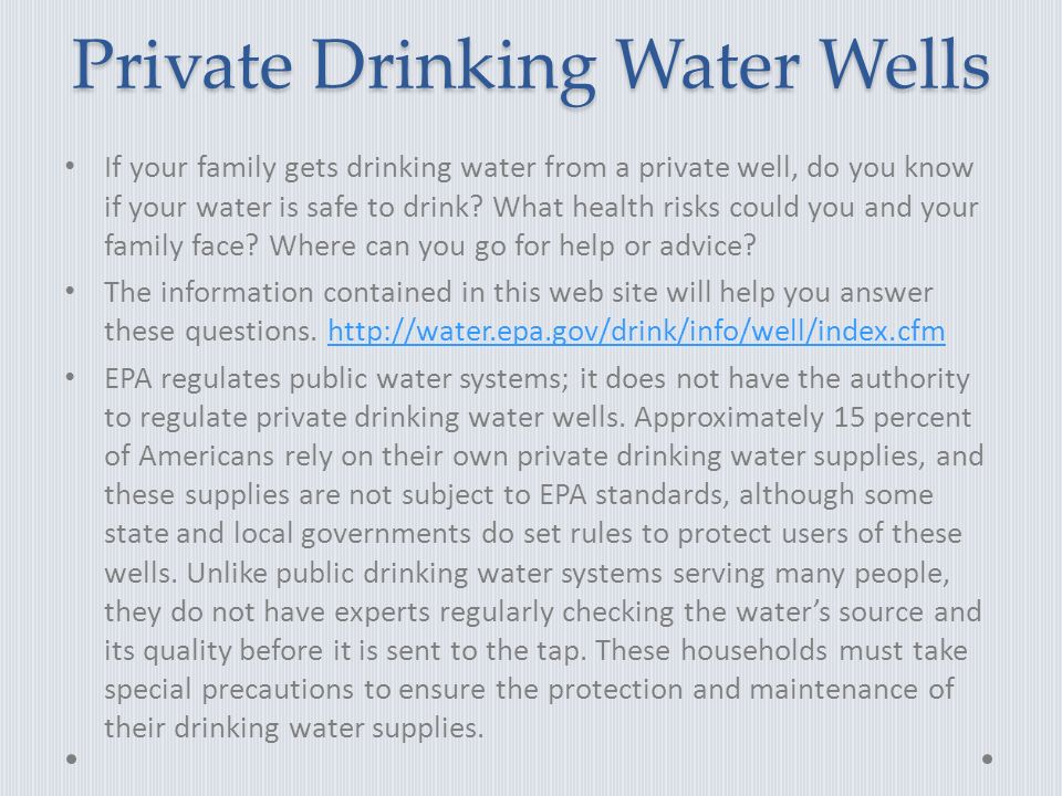 Private Drinking Water Wells If your family gets drinking water from a private well, do you know if your water is safe to drink.