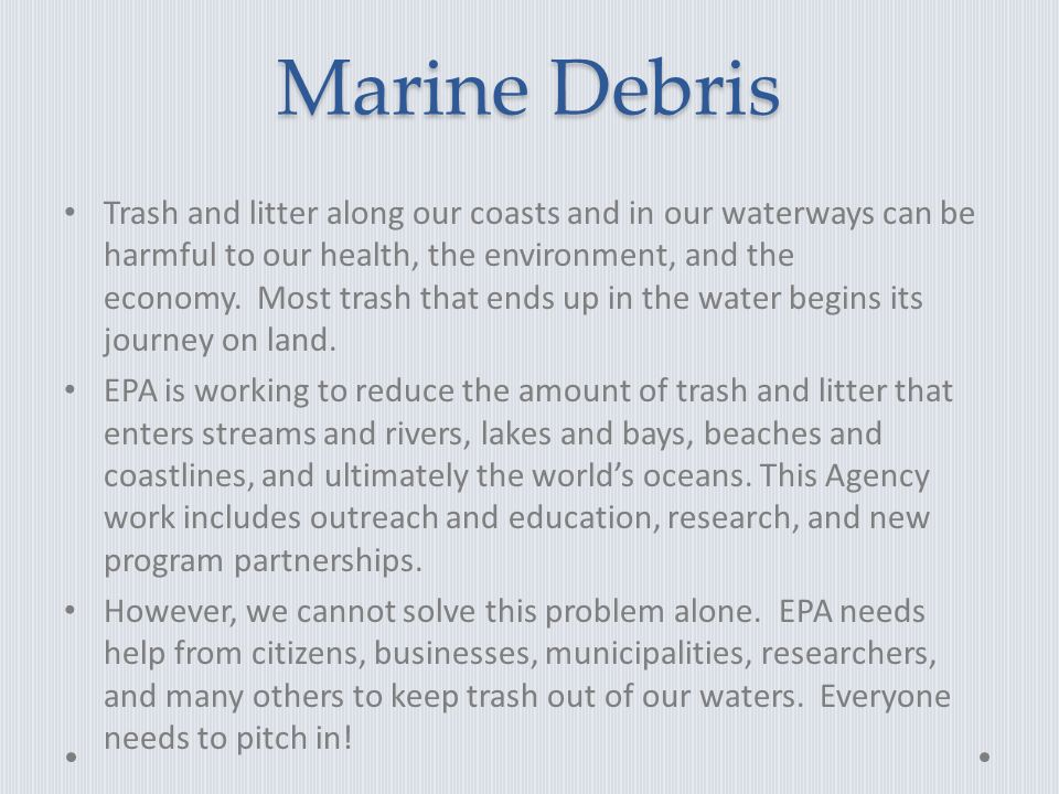 Marine Debris Trash and litter along our coasts and in our waterways can be harmful to our health, the environment, and the economy.