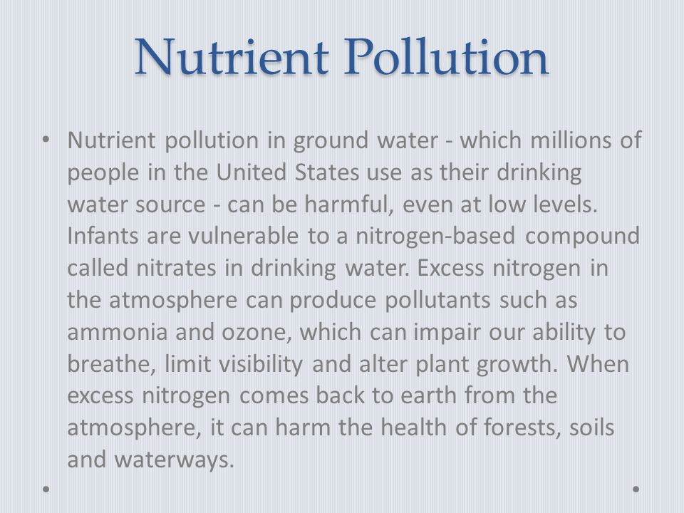 Nutrient Pollution Nutrient pollution in ground water - which millions of people in the United States use as their drinking water source - can be harmful, even at low levels.