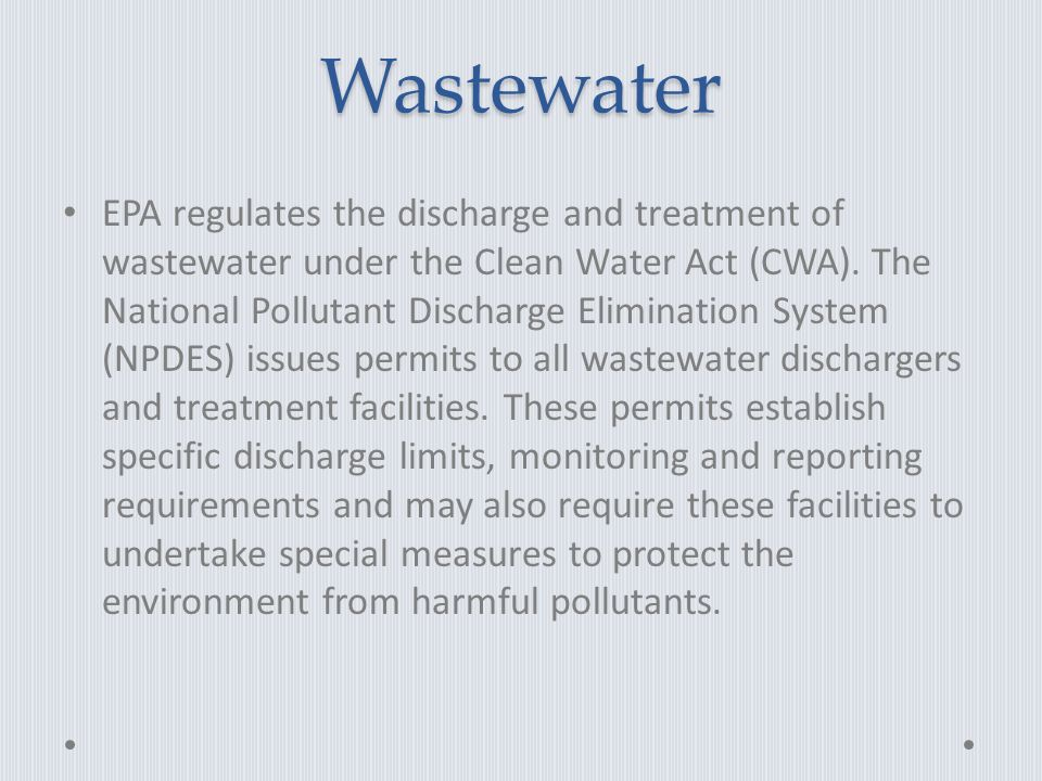 Wastewater EPA regulates the discharge and treatment of wastewater under the Clean Water Act (CWA).