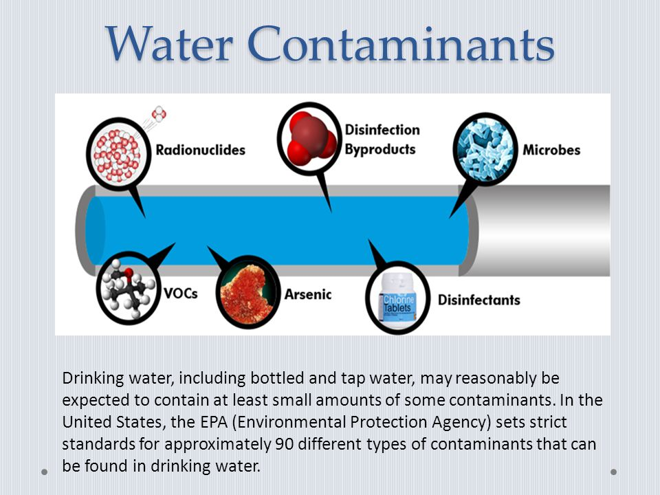 Water Contaminants Drinking water, including bottled and tap water, may reasonably be expected to contain at least small amounts of some contaminants.