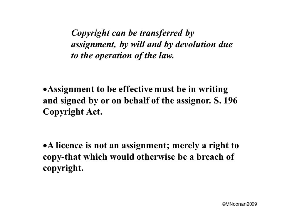 ©MNoonan2009 Copyright can be transferred by assignment, by will and by devolution due to the operation of the law.