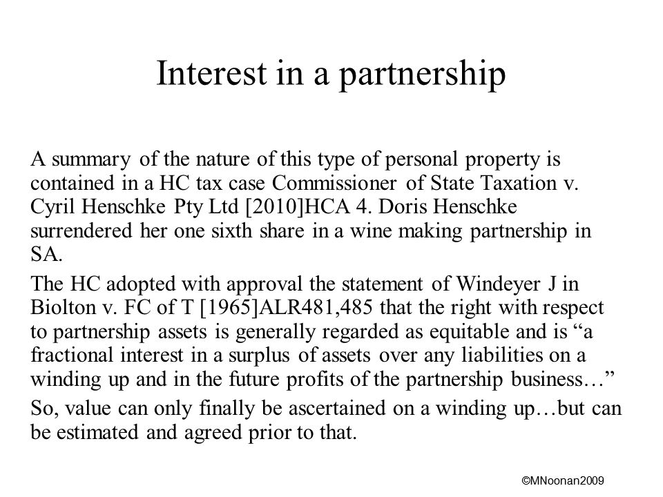 ©MNoonan2009 Interest in a partnership A summary of the nature of this type of personal property is contained in a HC tax case Commissioner of State Taxation v.