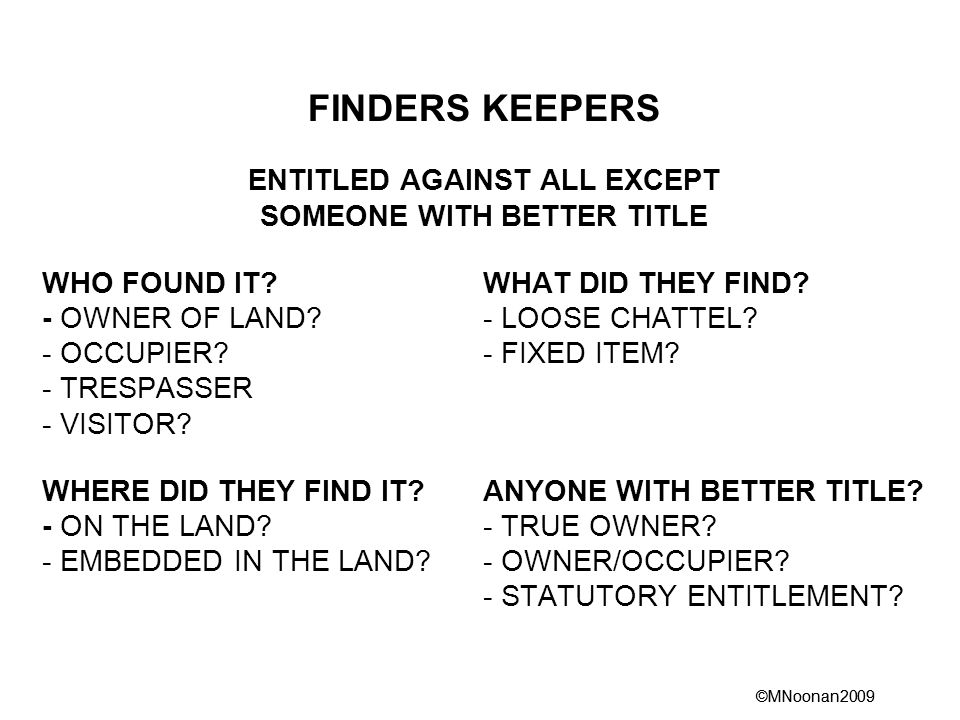 ©MNoonan2009 FINDERS KEEPERS ENTITLED AGAINST ALL EXCEPT SOMEONE WITH BETTER TITLE WHO FOUND IT WHAT DID THEY FIND.
