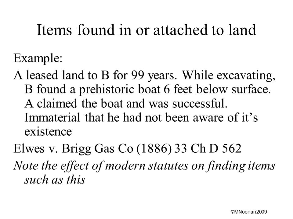 ©MNoonan2009 Items found in or attached to land Example: A leased land to B for 99 years.