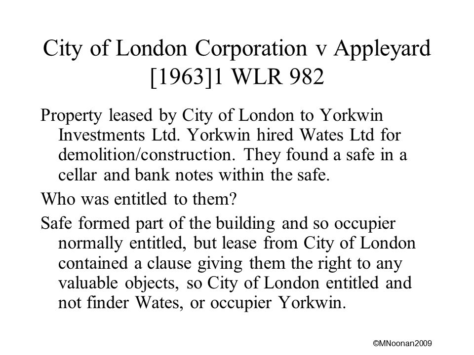 ©MNoonan2009 City of London Corporation v Appleyard [1963]1 WLR 982 Property leased by City of London to Yorkwin Investments Ltd.
