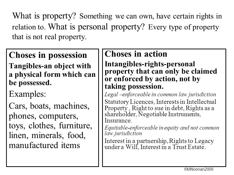 ©MNoonan2009 What is property. Something we can own, have certain rights in relation to.