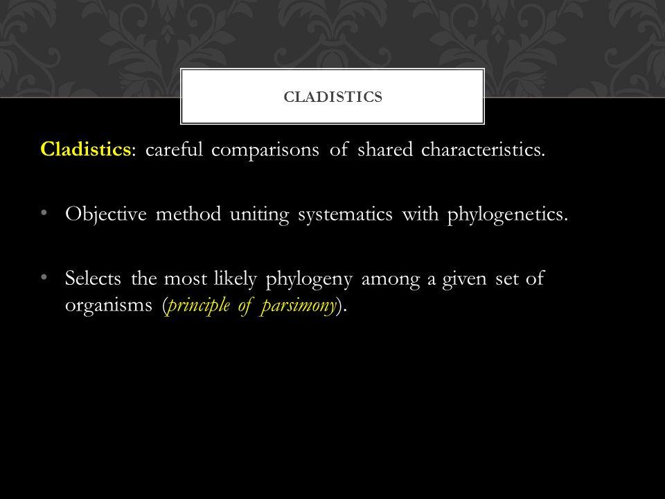 CLADISTICS Cladistics: careful comparisons of shared characteristics.