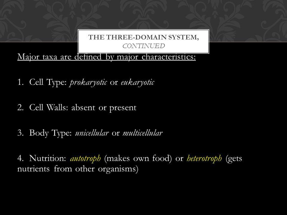 THE THREE-DOMAIN SYSTEM, CONTINUED Major taxa are defined by major characteristics: 1.