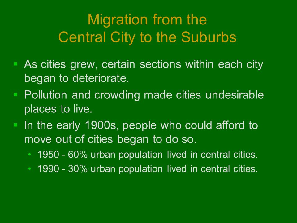 Migration from the Central City to the Suburbs  As cities grew, certain sections within each city began to deteriorate.