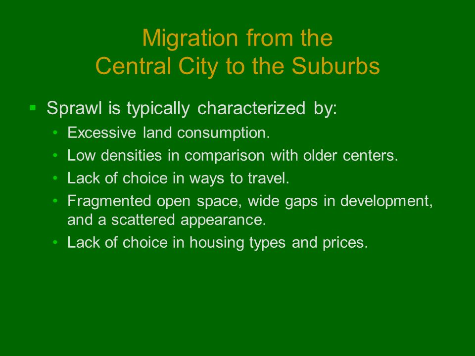 Migration from the Central City to the Suburbs  Sprawl is typically characterized by: Excessive land consumption.