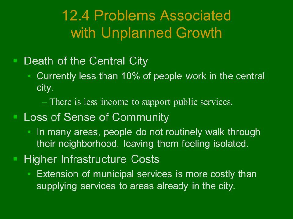 12.4 Problems Associated with Unplanned Growth  Death of the Central City Currently less than 10% of people work in the central city.