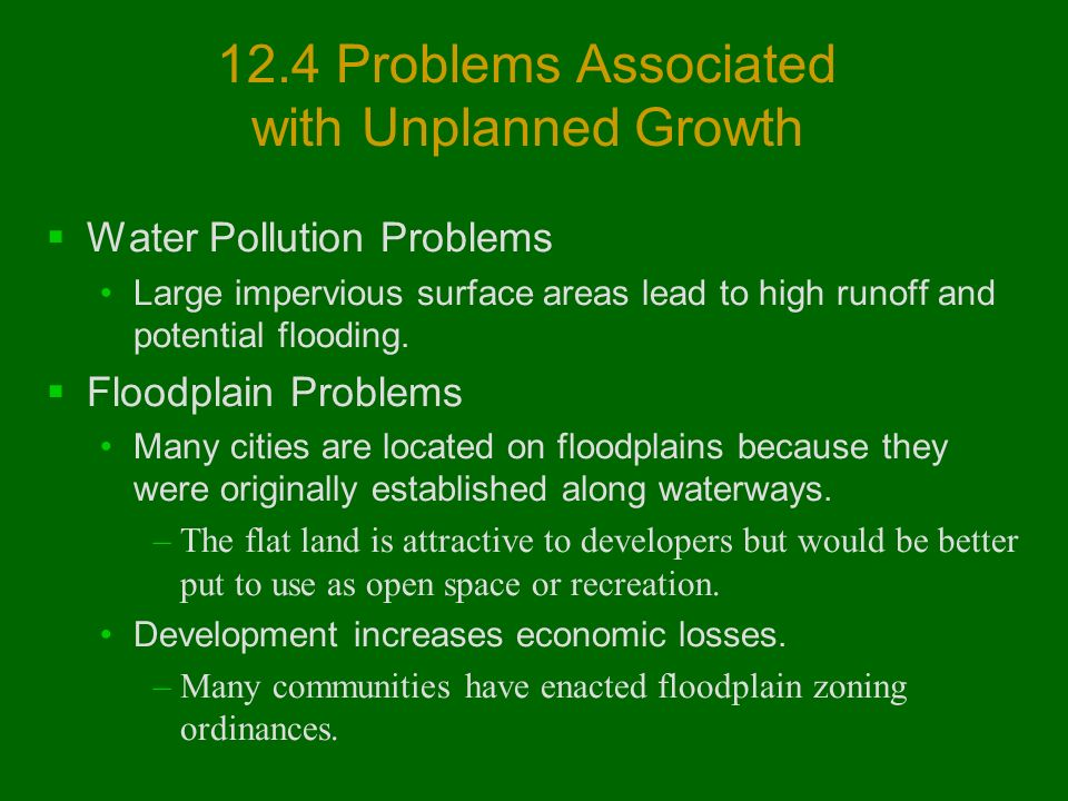 12.4 Problems Associated with Unplanned Growth  Water Pollution Problems Large impervious surface areas lead to high runoff and potential flooding.