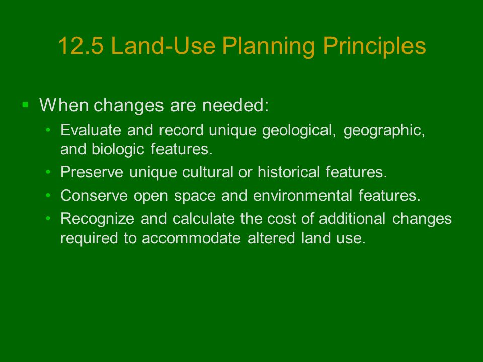 12.5 Land-Use Planning Principles  When changes are needed: Evaluate and record unique geological, geographic, and biologic features.