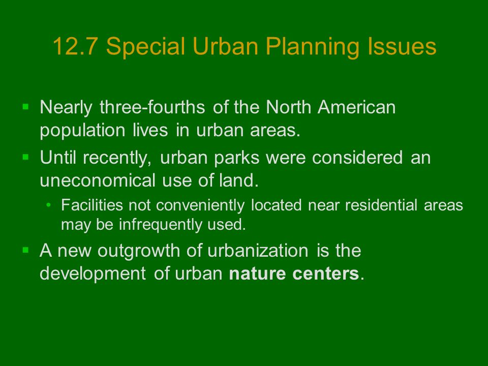12.7 Special Urban Planning Issues  Nearly three-fourths of the North American population lives in urban areas.