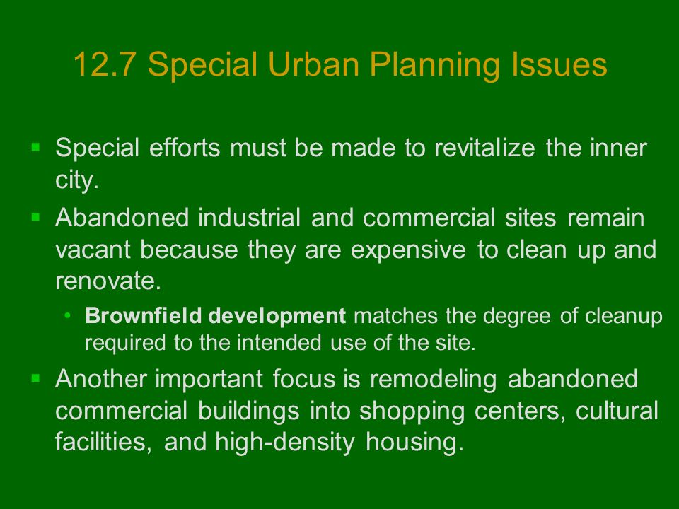12.7 Special Urban Planning Issues  Special efforts must be made to revitalize the inner city.