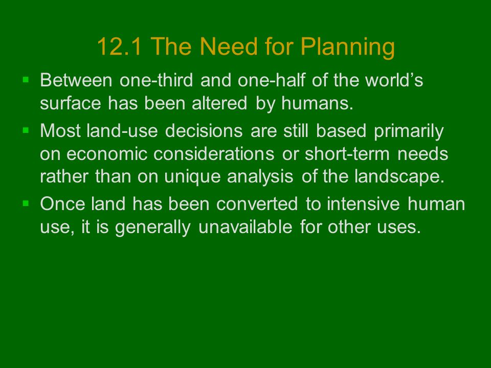 12.1 The Need for Planning  Between one-third and one-half of the world's surface has been altered by humans.