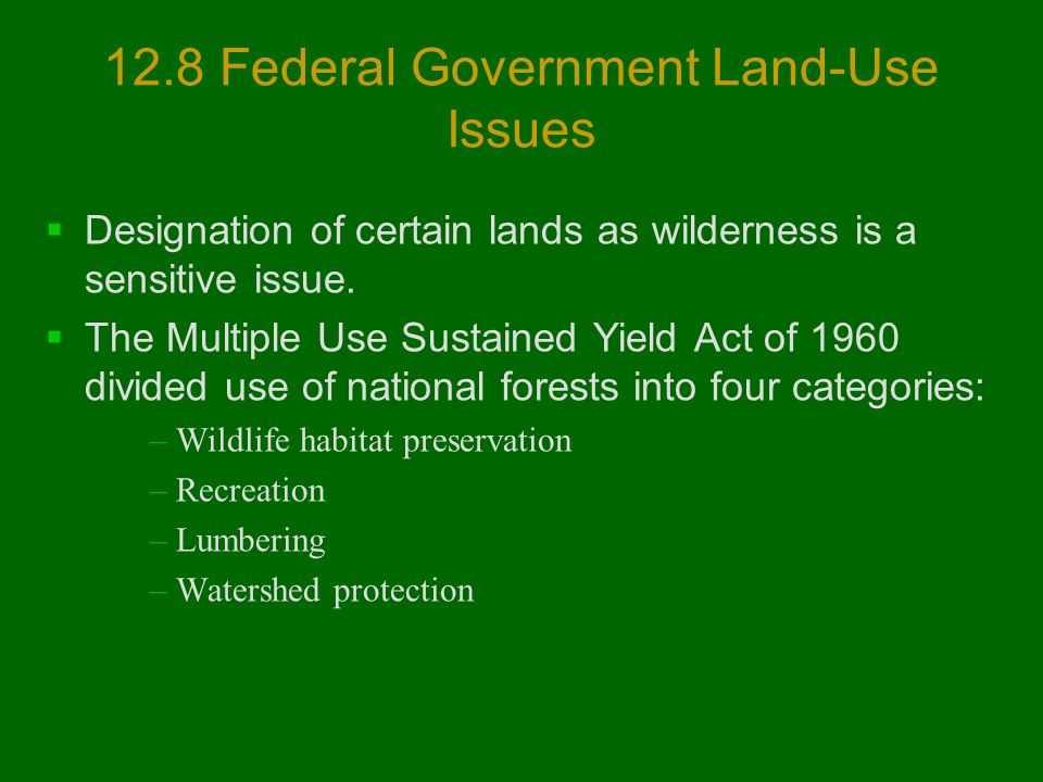 12.8 Federal Government Land-Use Issues  Designation of certain lands as wilderness is a sensitive issue.