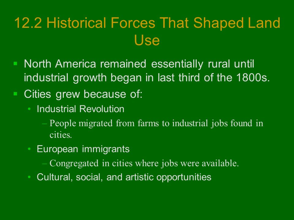 12.2 Historical Forces That Shaped Land Use  North America remained essentially rural until industrial growth began in last third of the 1800s.