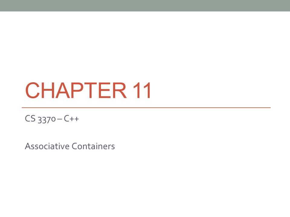CHAPTER 11 CS 3370 – C++ Associative Containers