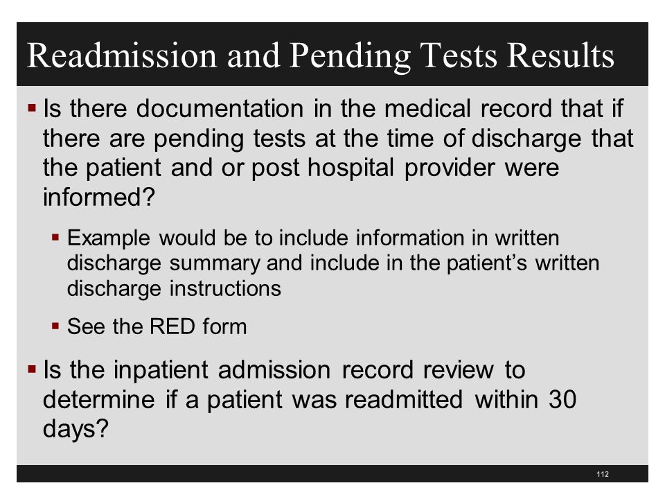 Readmission and Pending Tests Results  Is there documentation in the medical record that if there are pending tests at the time of discharge that the patient and or post hospital provider were informed.