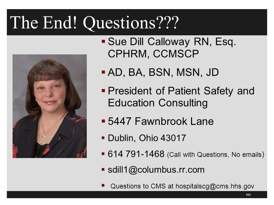 161 The End. Questions .  Sue Dill Calloway RN, Esq.