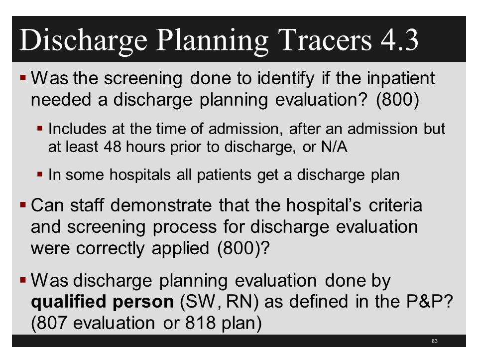 Discharge Planning Tracers 4.3  Was the screening done to identify if the inpatient needed a discharge planning evaluation.