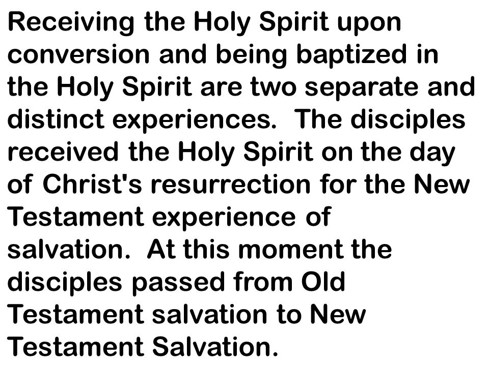 Receiving the Holy Spirit upon conversion and being baptized in the Holy Spirit are two separate and distinct experiences.