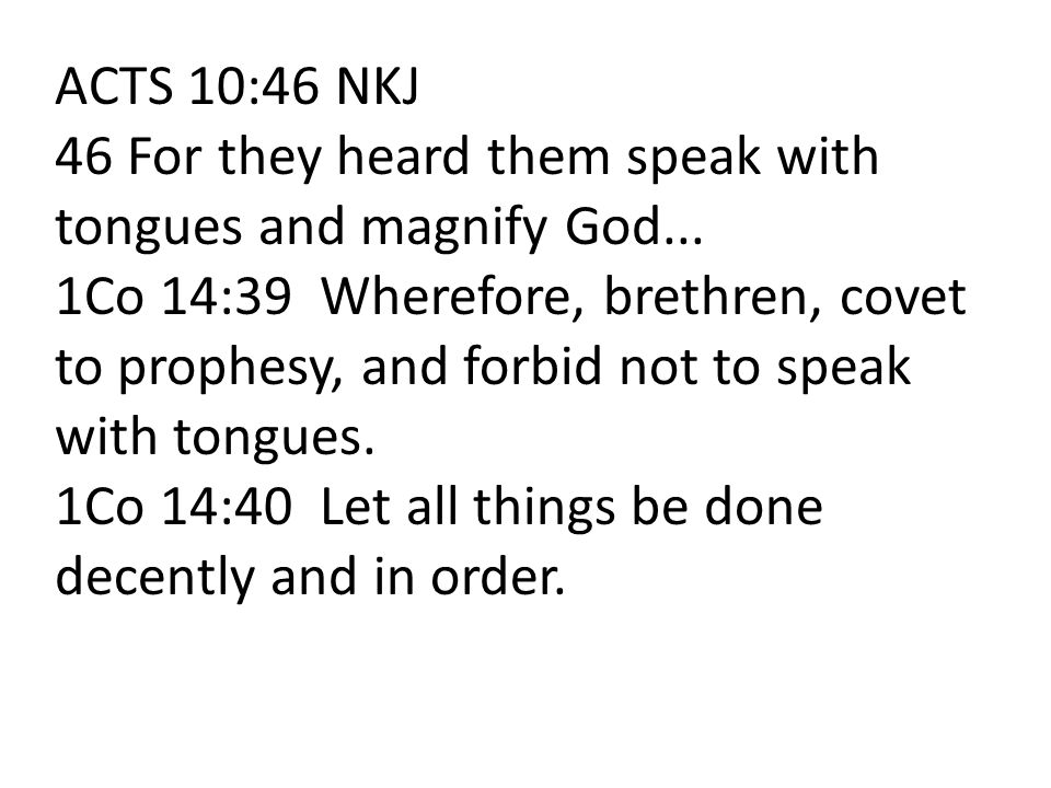 ACTS 10:46 NKJ 46 For they heard them speak with tongues and magnify God...