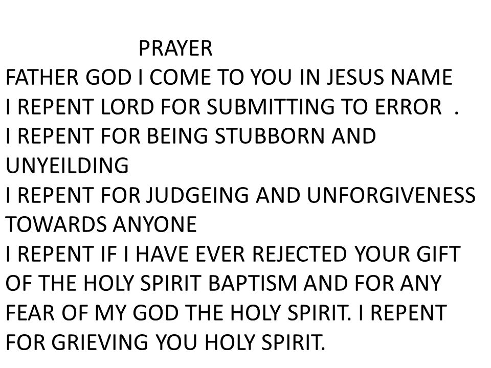 PRAYER FATHER GOD I COME TO YOU IN JESUS NAME I REPENT LORD FOR SUBMITTING TO ERROR.