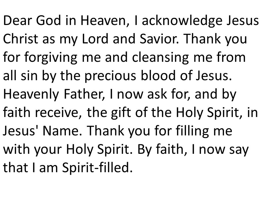 Dear God in Heaven, I acknowledge Jesus Christ as my Lord and Savior.