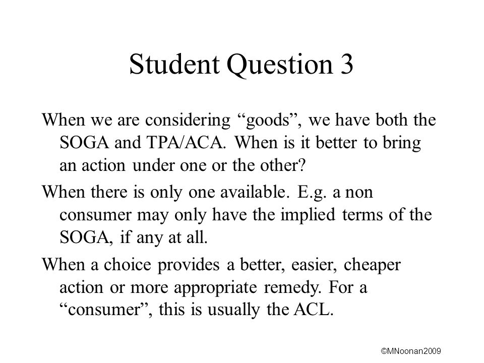 ©MNoonan2009 Student Question 3 When we are considering goods , we have both the SOGA and TPA/ACA.
