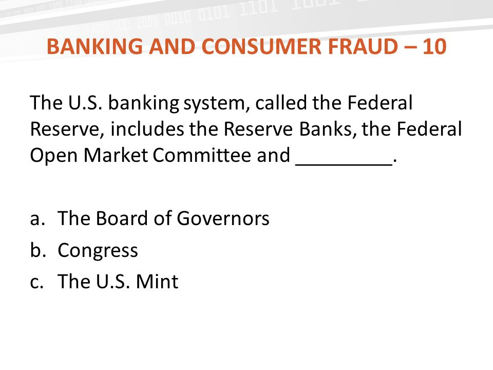 BANKING AND CONSUMER FRAUD – 10 The U.S.