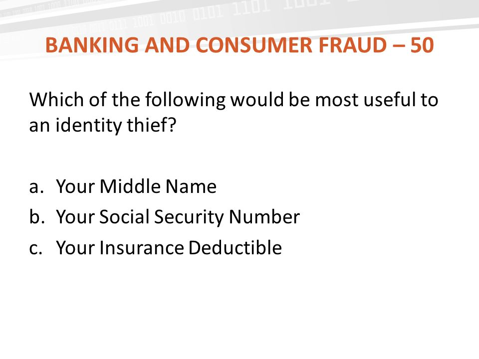 BANKING AND CONSUMER FRAUD – 50 Which of the following would be most useful to an identity thief.