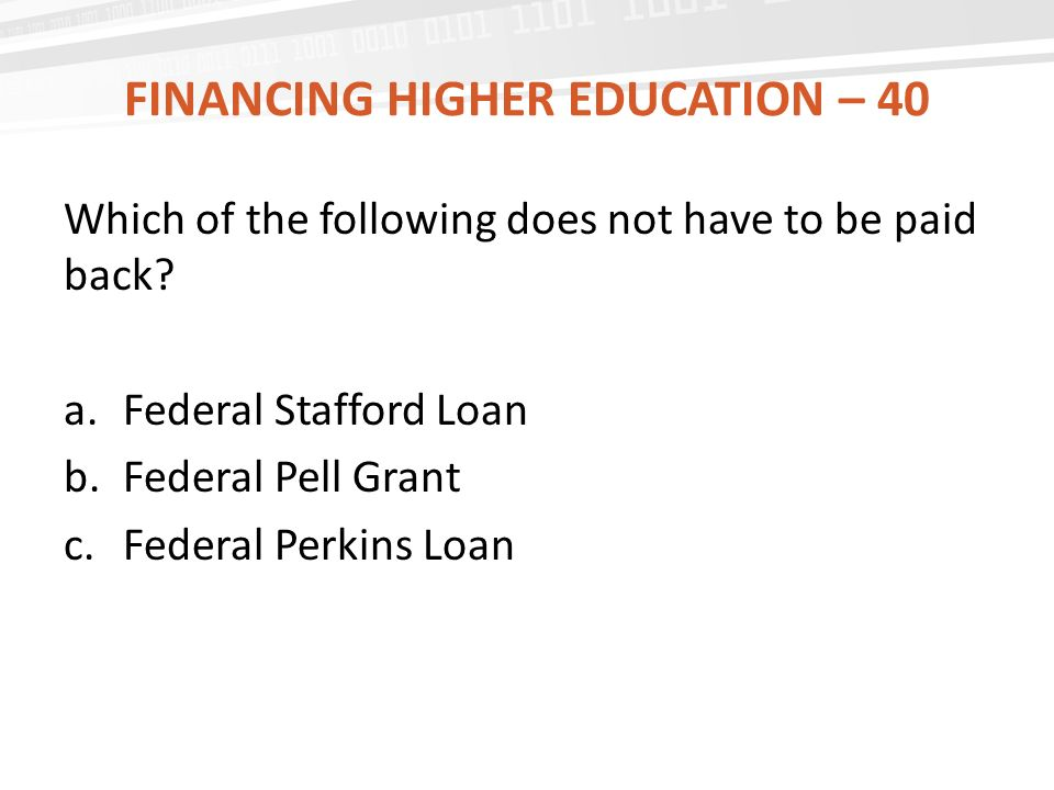 FINANCING HIGHER EDUCATION – 40 Which of the following does not have to be paid back.