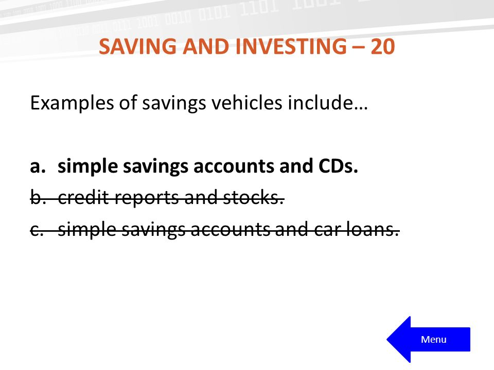 SAVING AND INVESTING – 20 Examples of savings vehicles include… a.simple savings accounts and CDs.