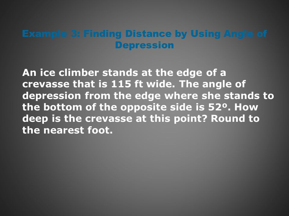 Beau Example 3: Finding Distance By Using Angle Of Depression An Ice Climber  Stands At The