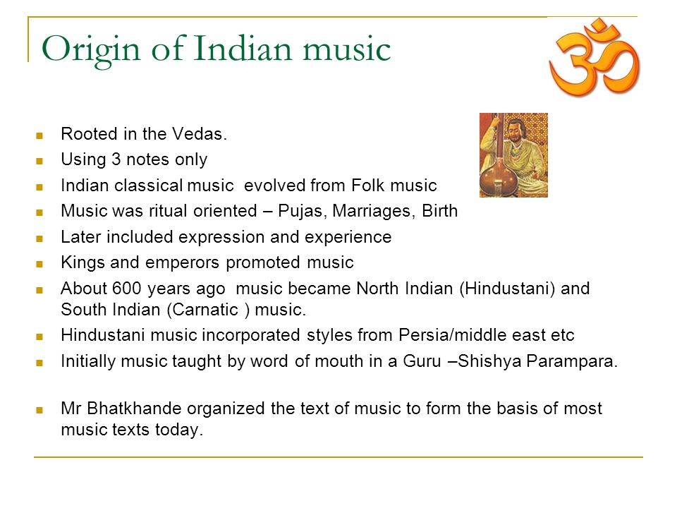 Origin of Indian music Rooted in the Vedas.