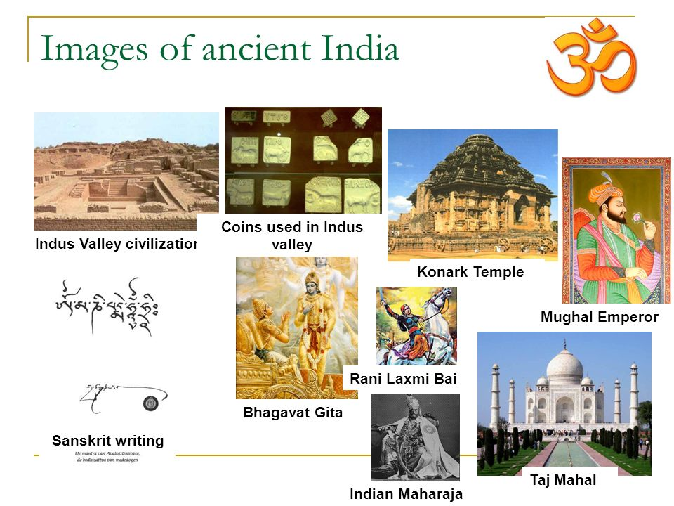Images of ancient India Sanskrit writing Indus Valley civilization Coins used in Indus valley Bhagavat Gita Rani Laxmi Bai Indian Maharaja Taj Mahal Mughal Emperor Konark Temple