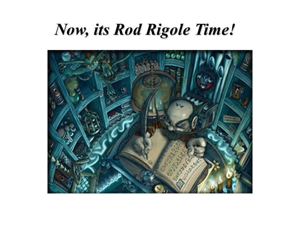 Now, its Rod Rigole Time!