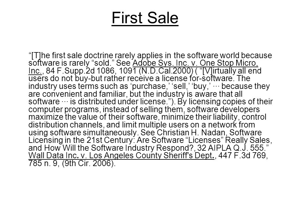 First Sale [T]he first sale doctrine rarely applies in the software world because software is rarely sold. See Adobe Sys.